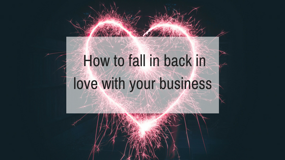 How to Fall Back in Love with your Business - Thrive Global