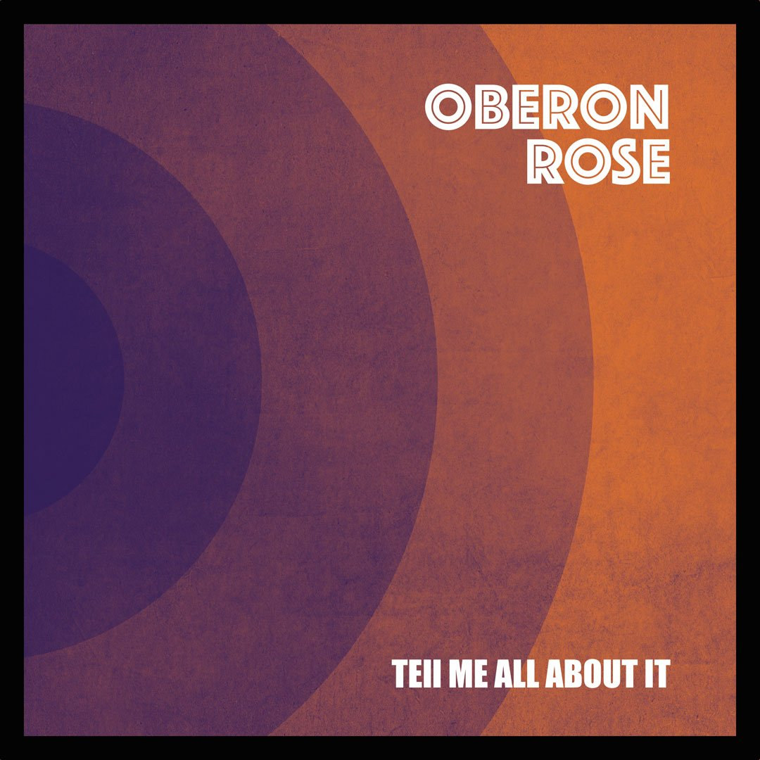 Music Review: Oberon Rose – 'Tell Me All About It' Delivers
