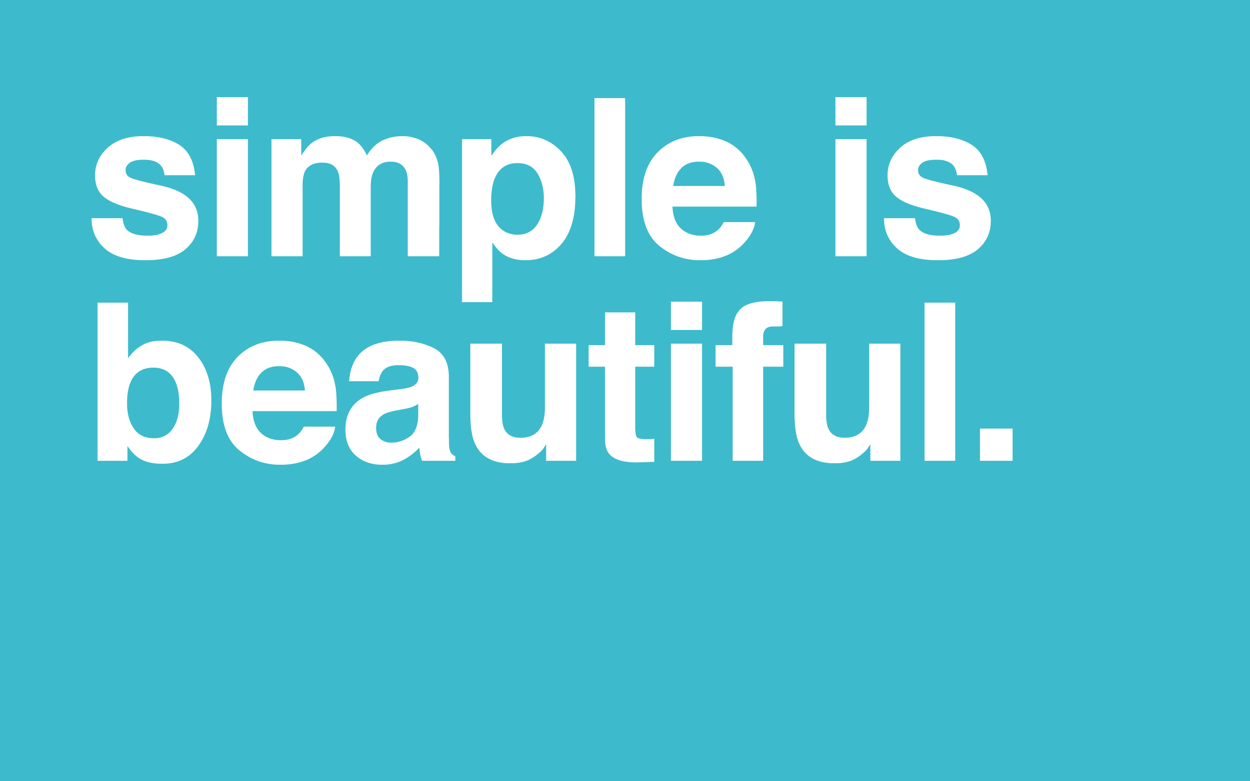 because simple is beautiful.