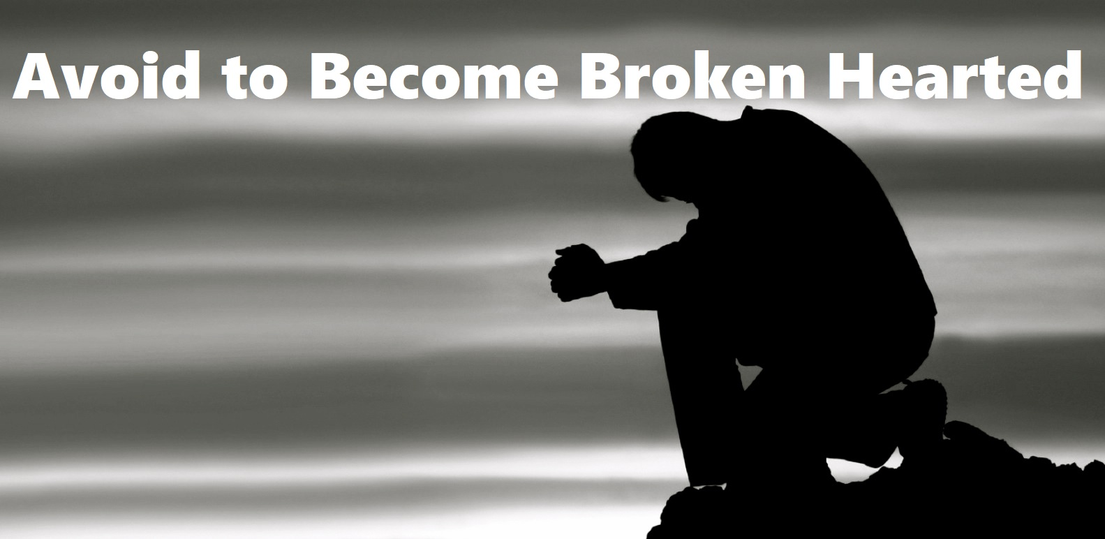 Avoid to Become Broken Hearted