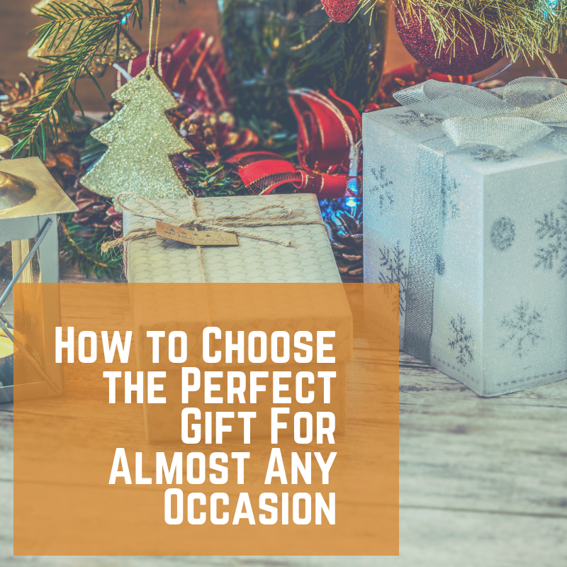 How to Choose the Perfect Gift For Almost Any Occasion