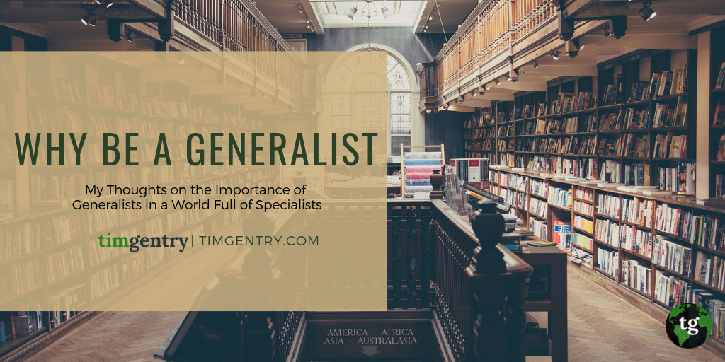 Tim Gentry - Why Be a Generalist In a World Full of Specialists