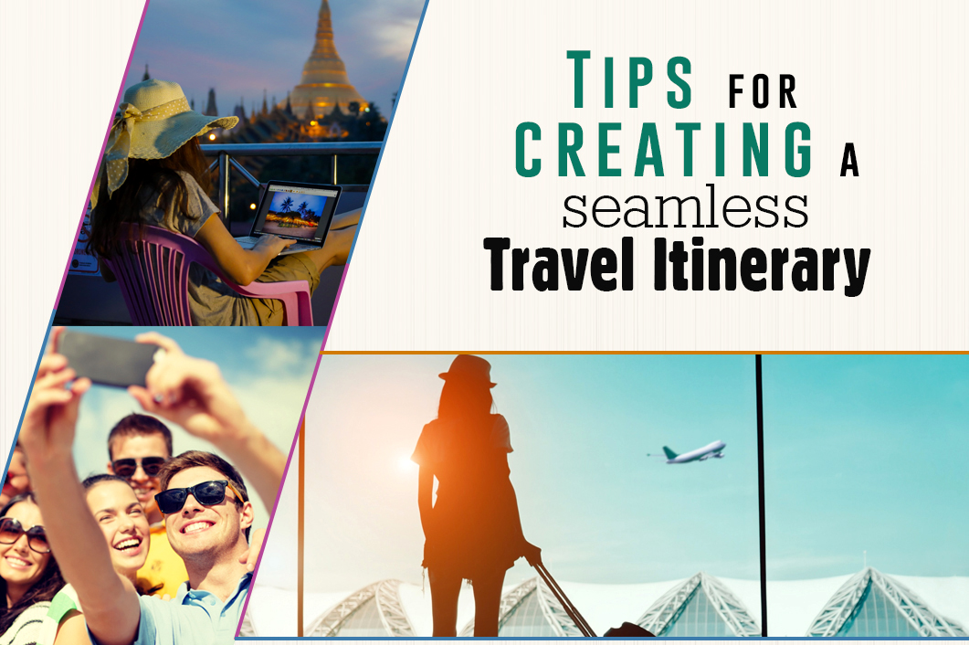 Tips for creating a seamless travel itinerary
