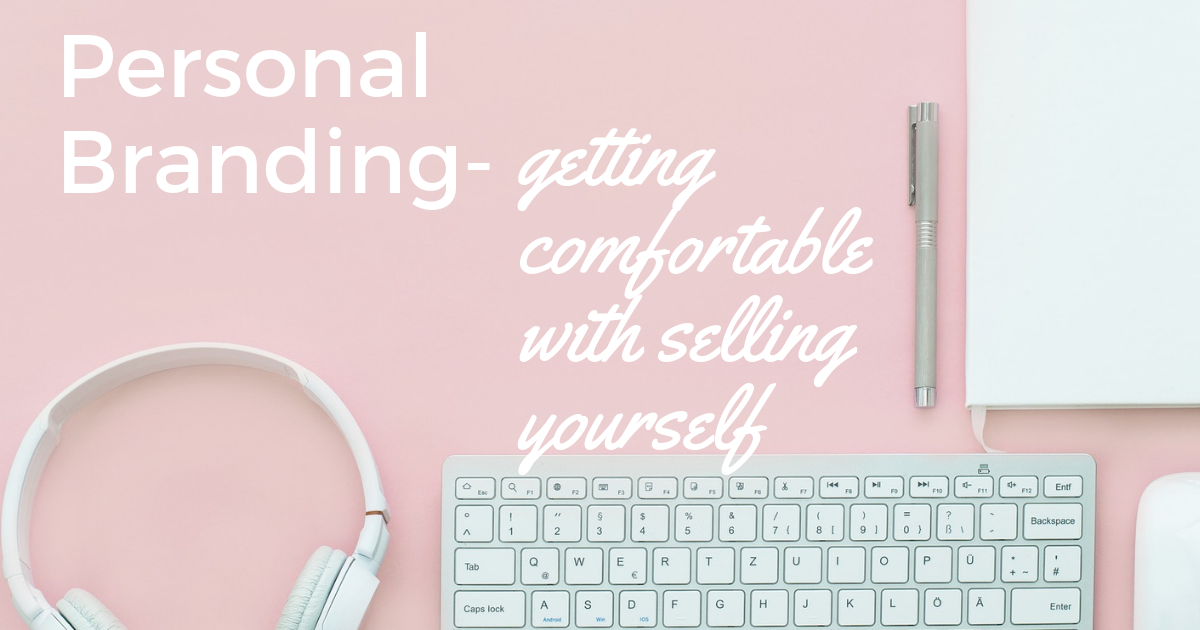 Your personal brand: getting comfortable with selling yourself