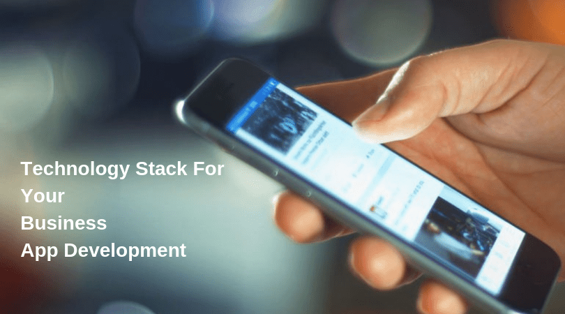 How to Select Best Tech Stack for Developing Your Business Mobile Application in 2019