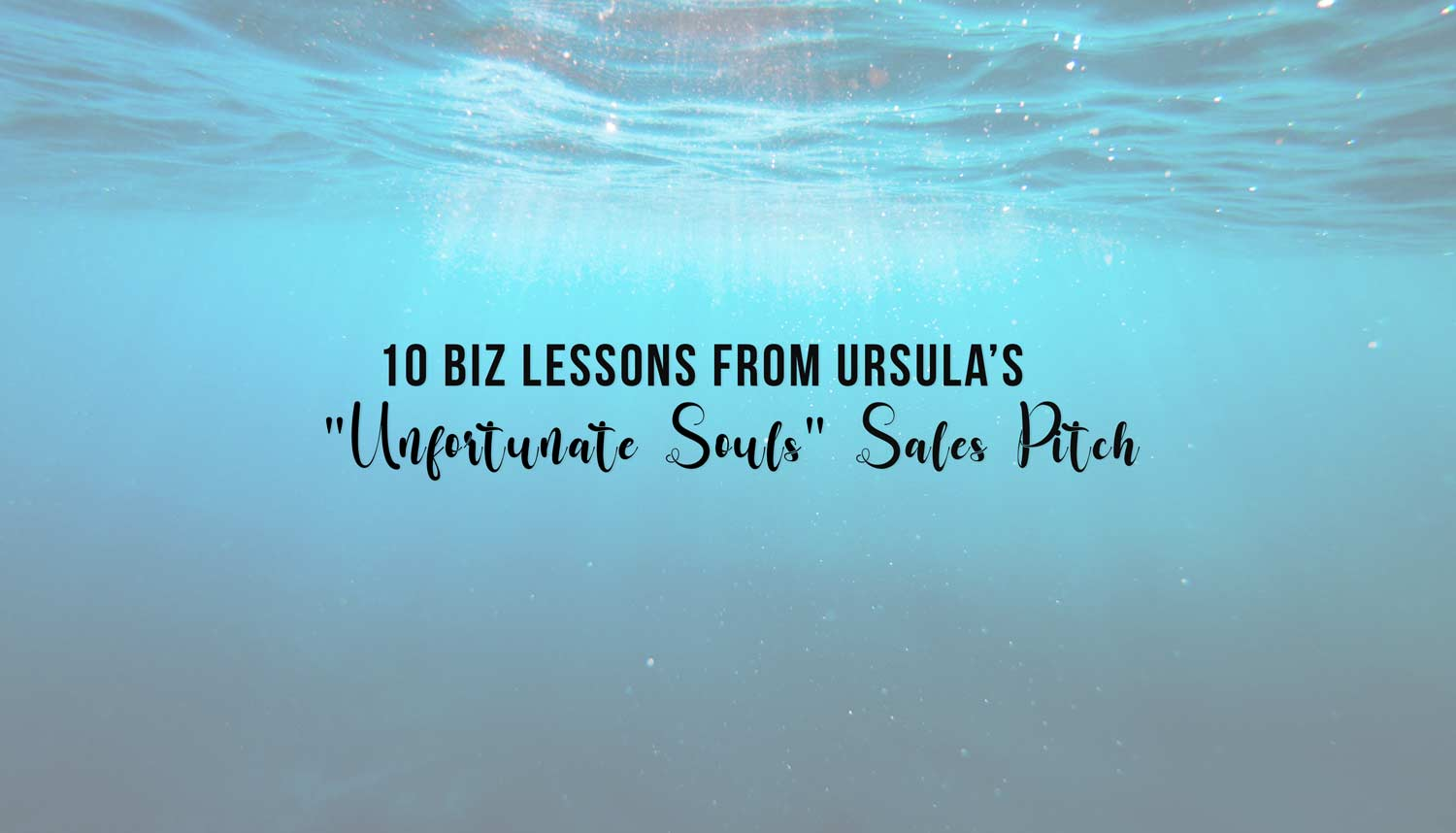 "10 Biz Lessons From Ursula's ""Unfortunate Souls"" Sales Pitch"