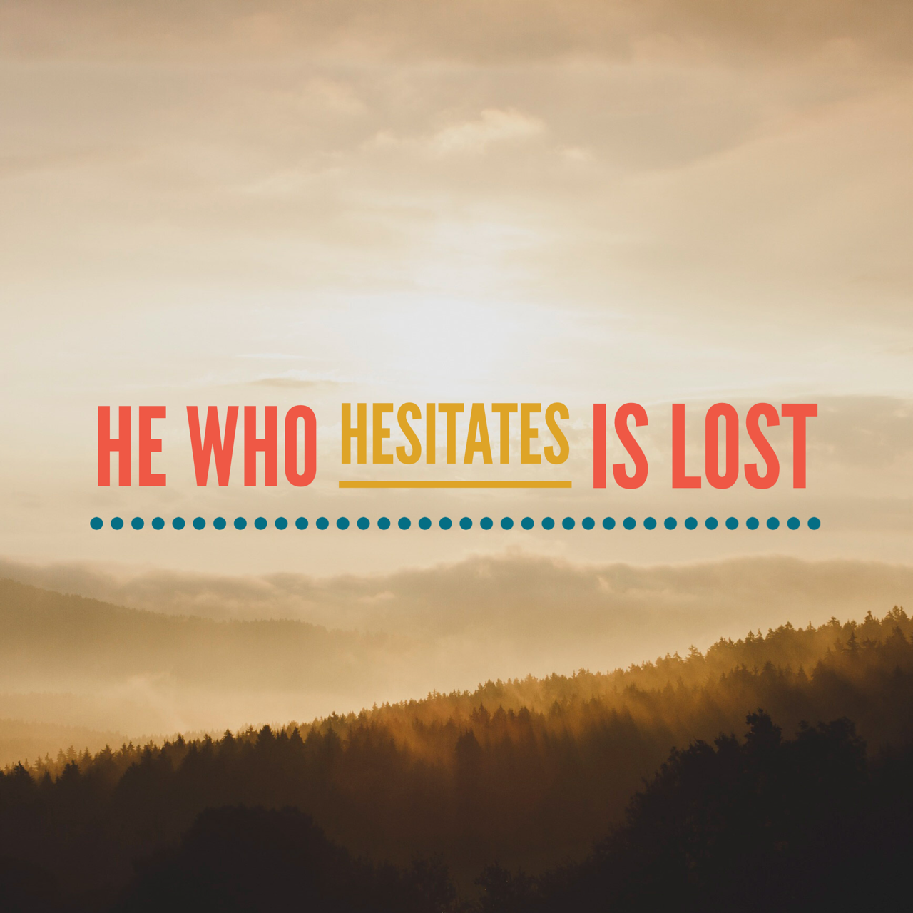 He who hesitates is lost