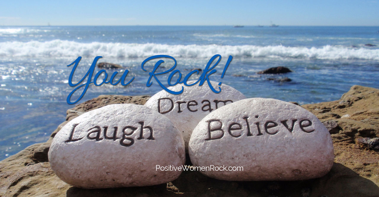 Laugh, dream, believe, You Rock, Kelly Rudolph, Positive Women Rock