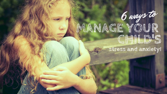 Help Your Child Manage Anxiety >> 6 Ways To Manage Your Child S Stress And Anxiety Thrive Global