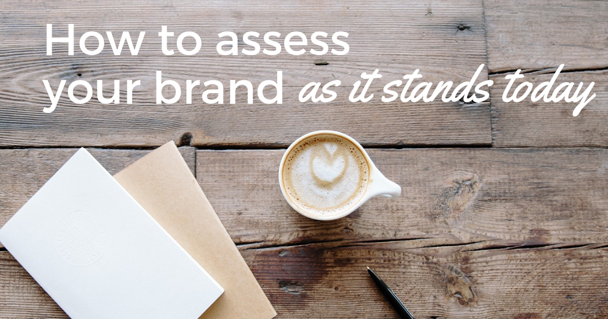 How to assess your brand as it stands today