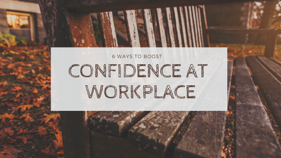 6 Ways To Boost Confidence At Workplace