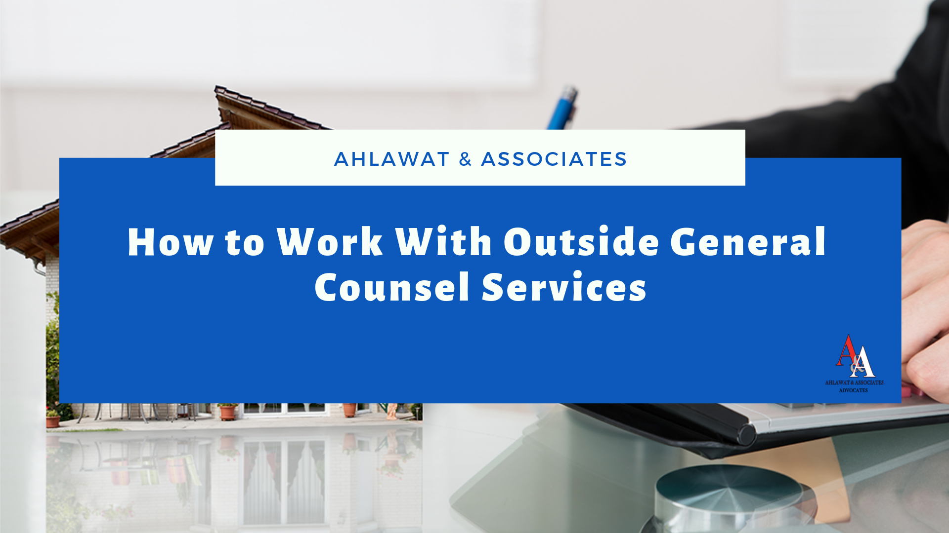 How to Work With Outside General Counsel Services