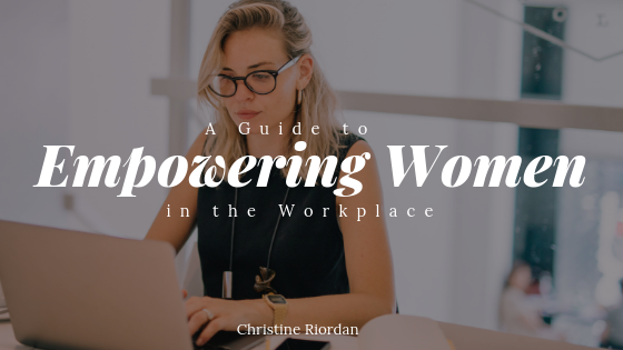 A Guide to Empowering Women in the Workplace