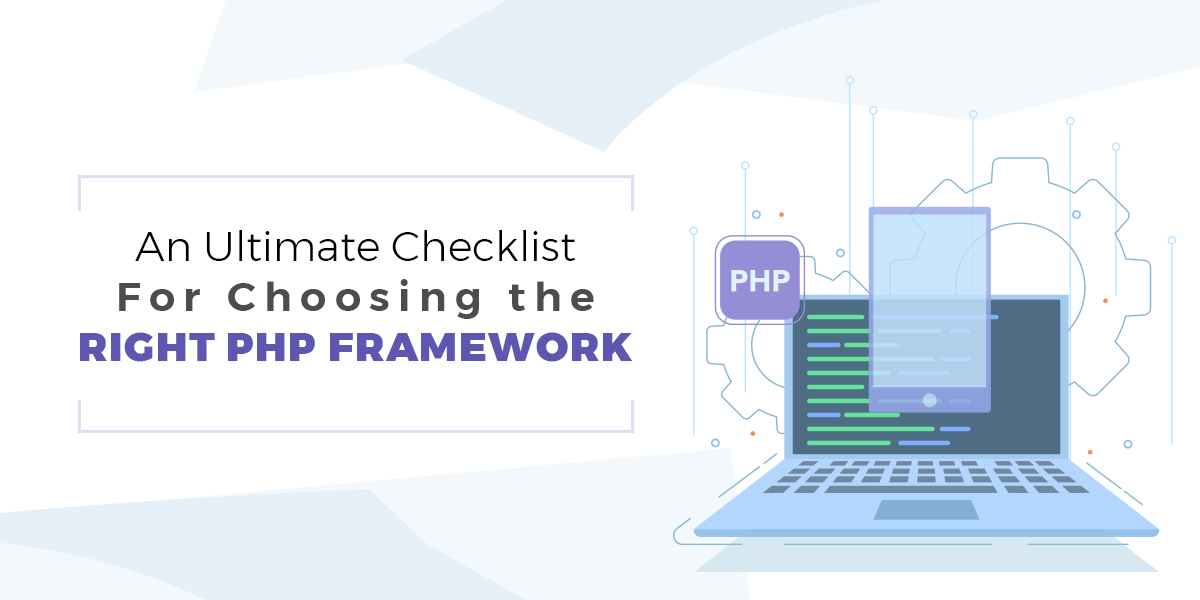 An Ultimate Checklist For Choosing the Right PHP Framework
