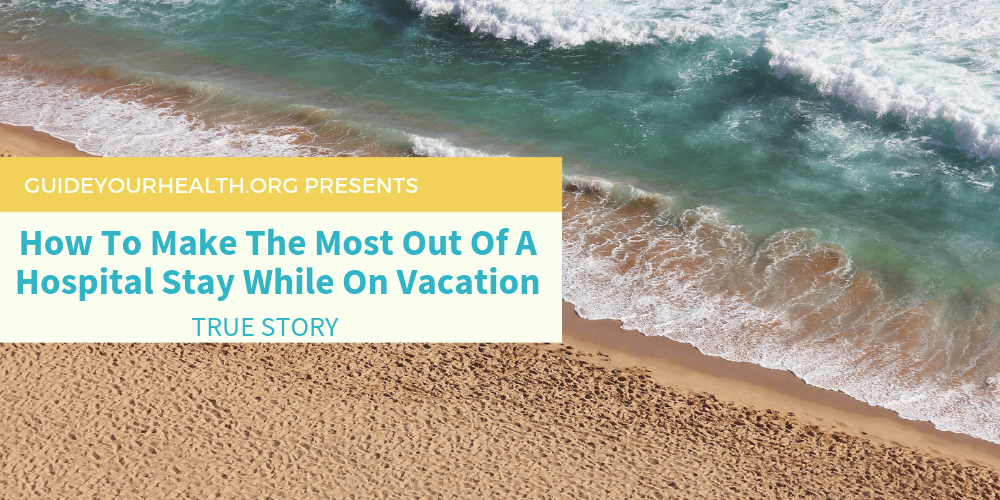 How To Make The Most Out Of A Hospital Stay While On Vacation Cover