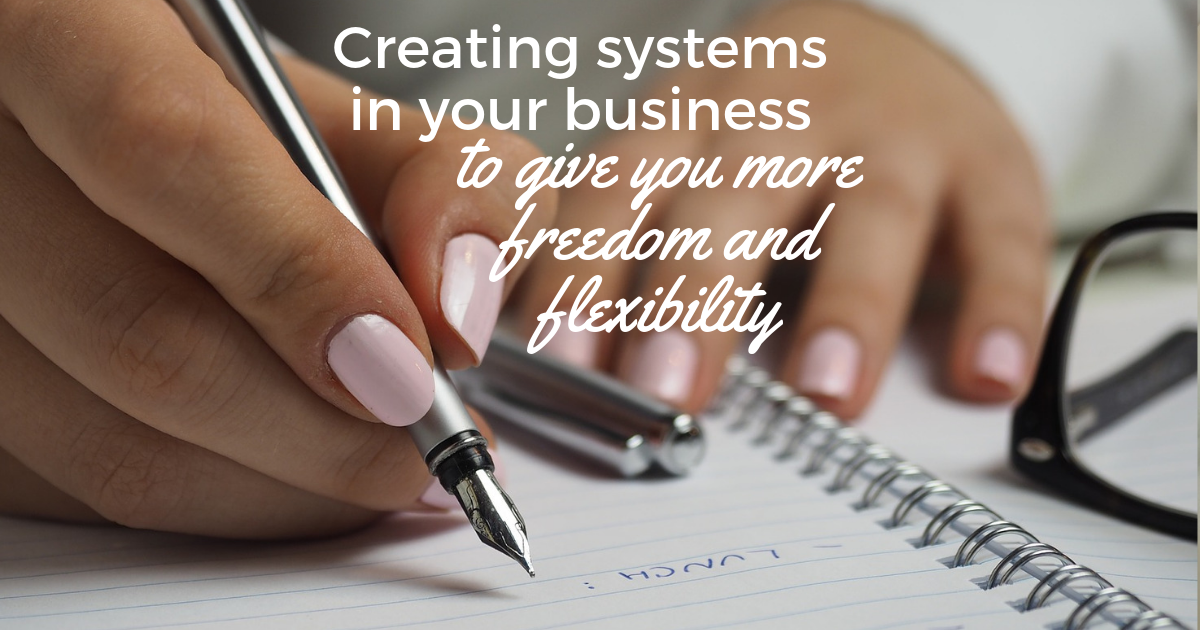 Creating-systems-in-your-business-to-give-you-more-freedom-and-flexibility