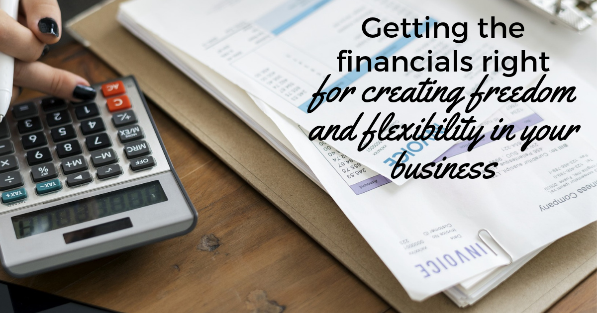 Getting-the-financials-right-for-creating-freedom-and-flexibility-in-your-business