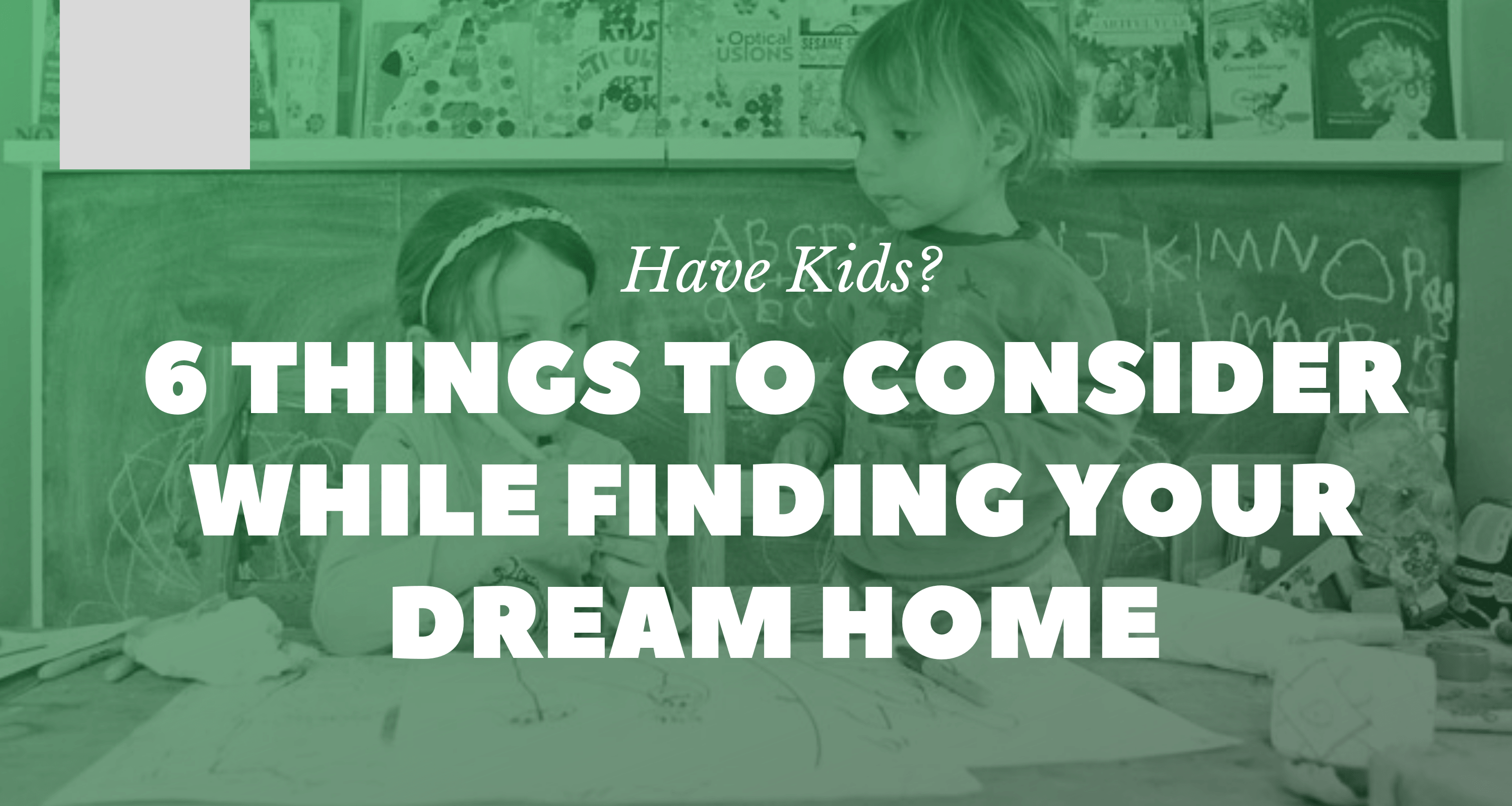 Have Kids? 6 Things To Consider While Finding Your Dream Home