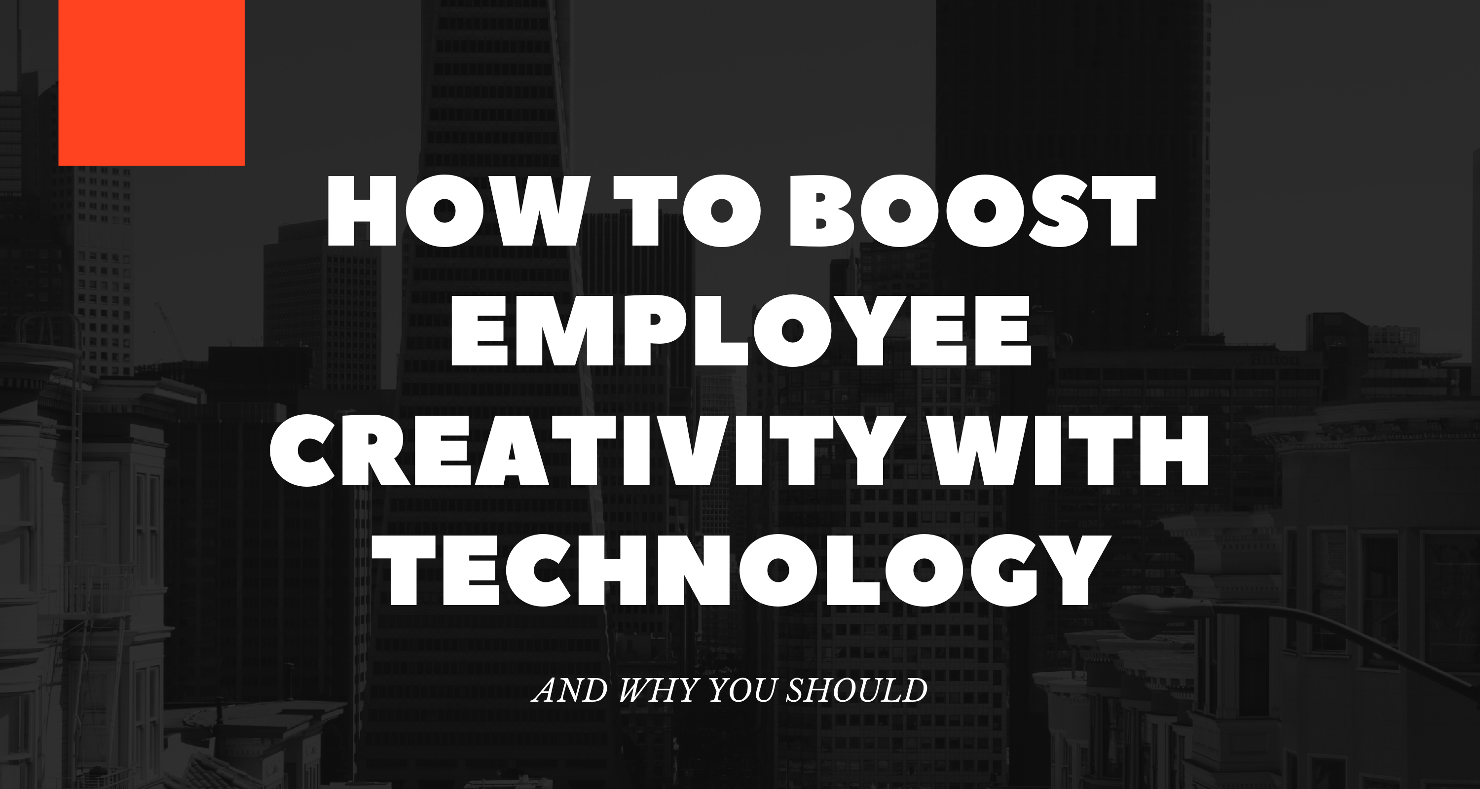 How to Boost Employee Creativity with Technology and Why You Should