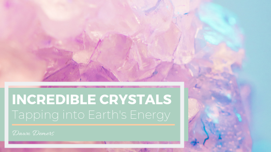 Incredible Crystals: Tapping into Earth's Energy | Dawn Demers