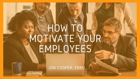 Jon Cooper, ebbu, on How to Motivate Your Employees - Thrive