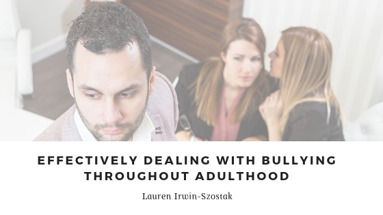 Lauren Irwin-Szostak on Effectively Dealing with Bullying throughout Adulthood