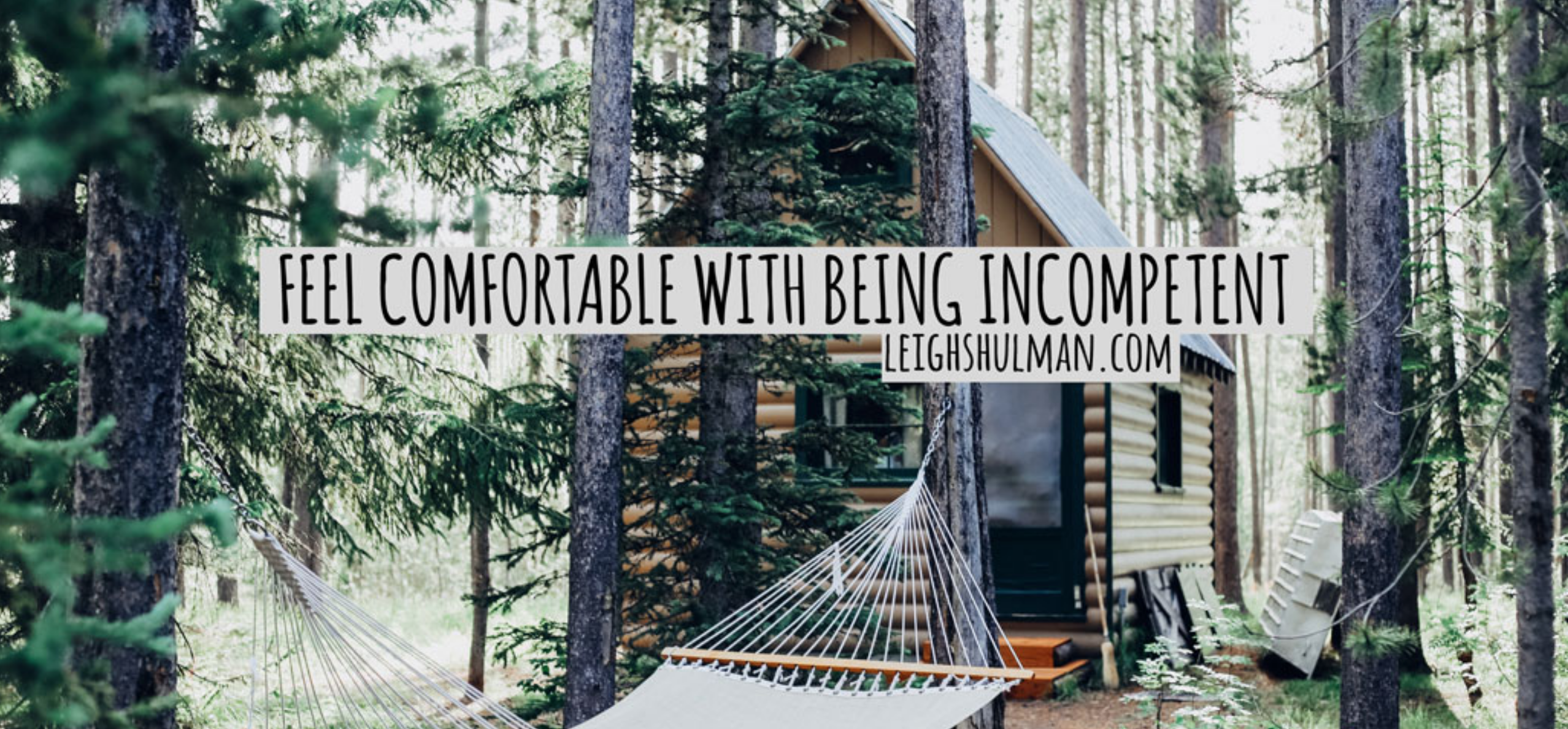 It's Time to Get Comfortable with Being Incompetent