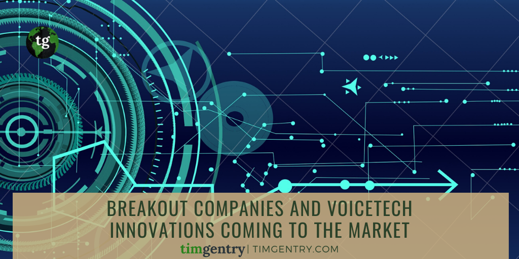Tim Gentry - Breakout Companies and VoiceTech Innovations Coming to the Market