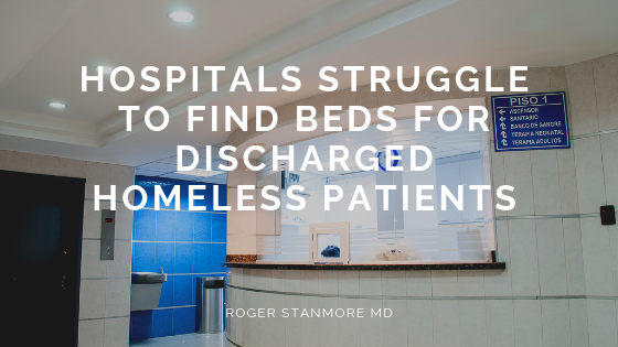 Hospitals Struggle to Find Beds for Discharged Homeless Patients
