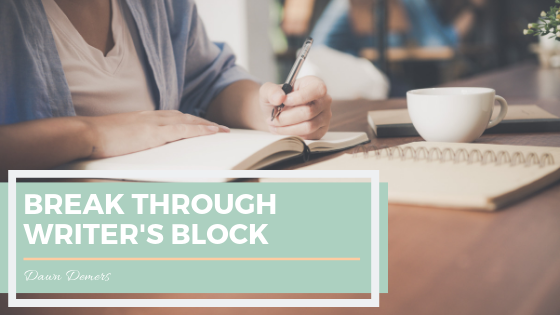 3 Fascinating Ways to Break Through Writer's Block _ Dawn Demers