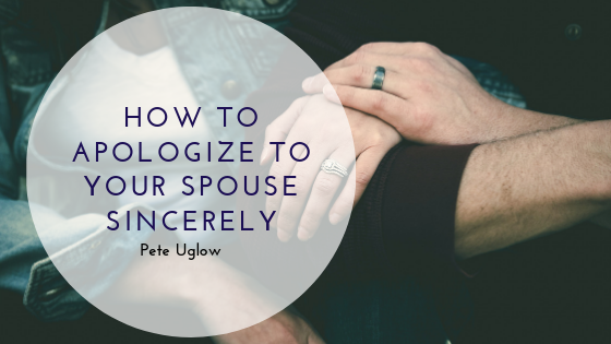 How to Apologize to Your Spouse Sincerely   Pete Uglow