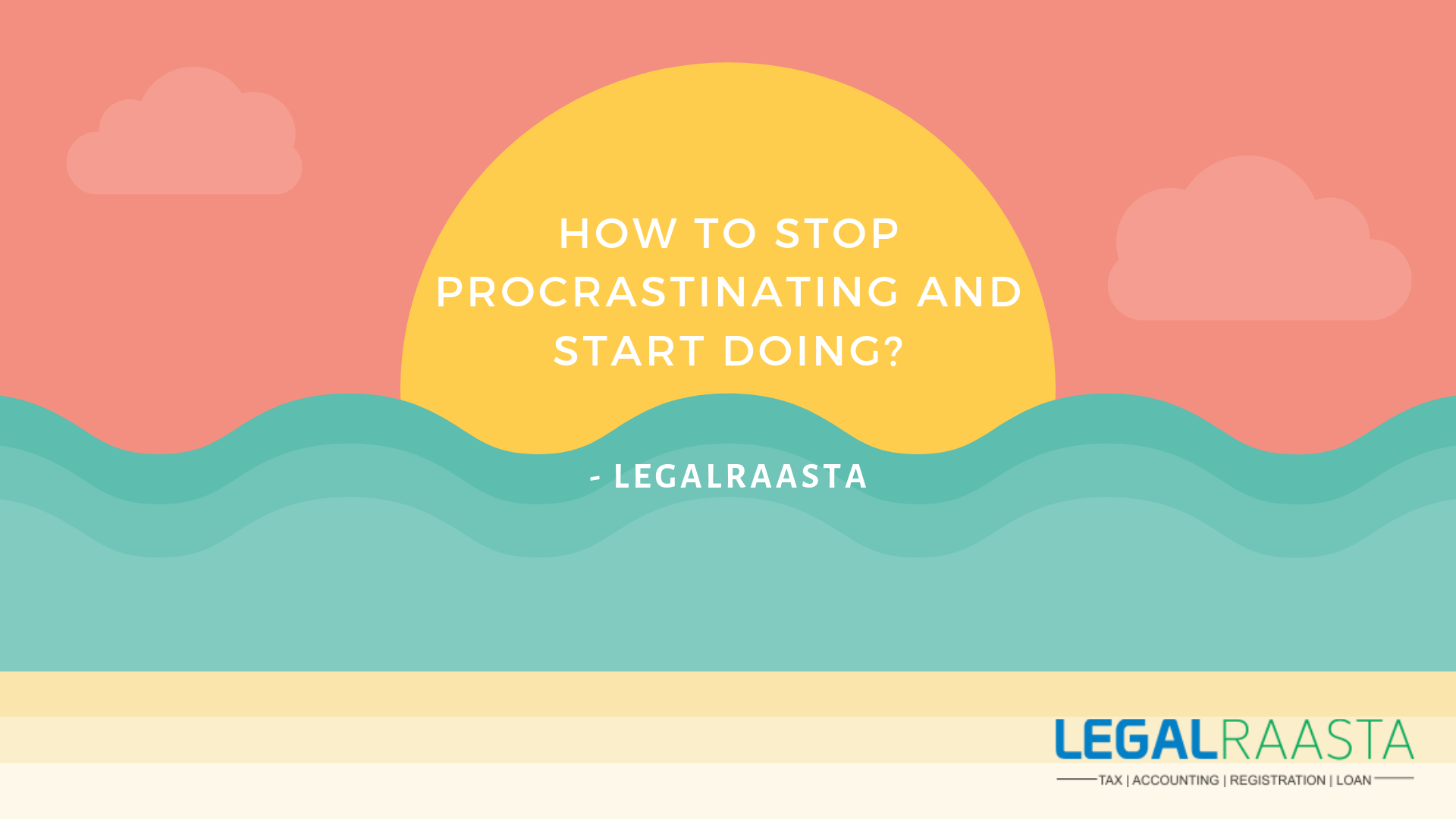 How to stop procrastinating and start doing_