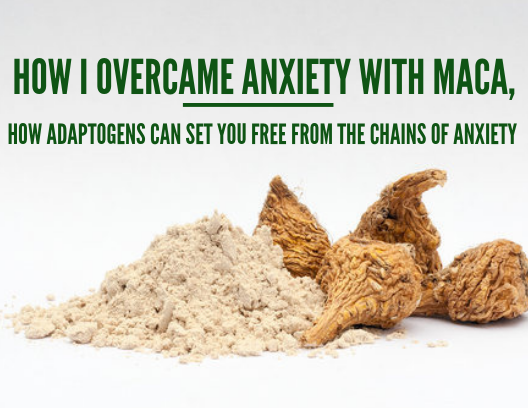 How I overcame anxiety with maca