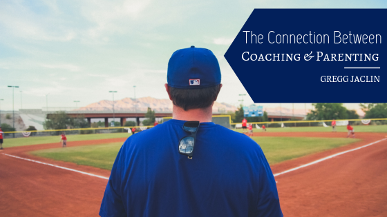 The connection between coaching and parenting gregg jaclin