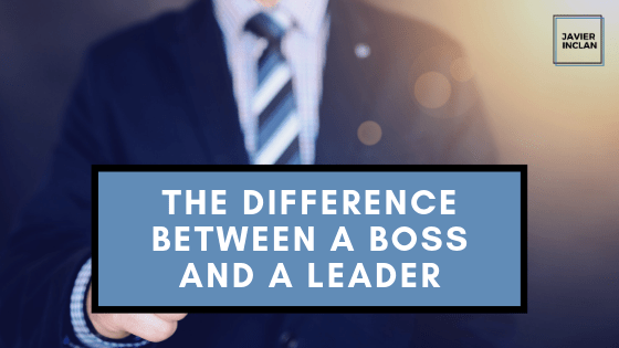The Difference Between a Boss and a Leader _ Javier Inclan
