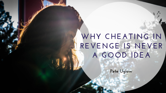 Why Cheating in Revenge is Never a Good Idea - Thrive Global