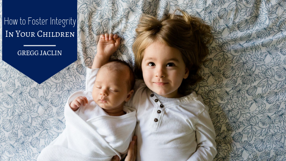 How to Foster Integrity in Your Children Gregg Jaclin