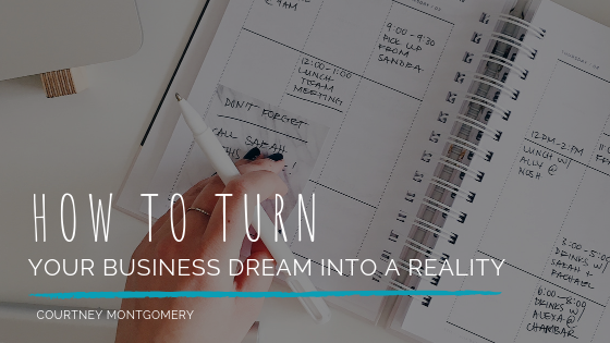 How to Turn Your Business Dream Into a Reality _ Courtney Montgomery