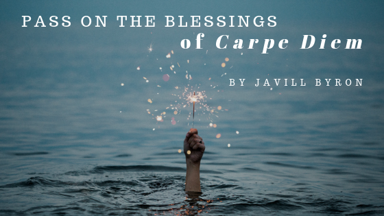 Pass-on-the-Blessings-of-Carpe-Diem-Javill-Byron