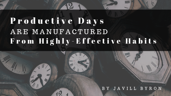 Productive-Days-are-Manufactured-from-Highly-Effective-Habits-Javill-Byron