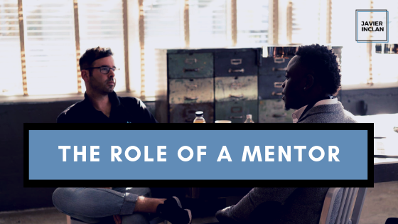 The Role of a Mentor | Javier Inclan