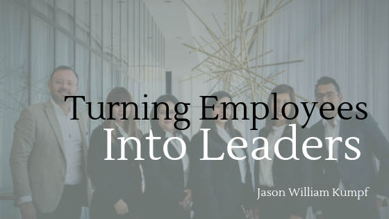 Turn Your Employees Into Leaders | Jason William Kumpf