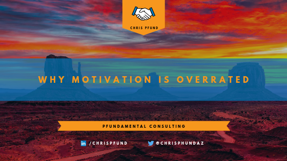 Why Motivation is Overrated | Chris Pfund