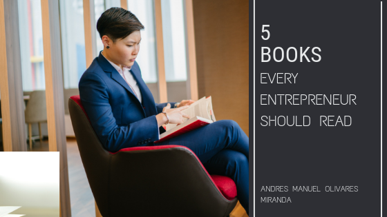 Andres-Manuel-Olivares-Miranda-5 books every entrepreneur should read