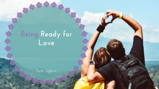 Being Ready for Love _ Pete Uglow