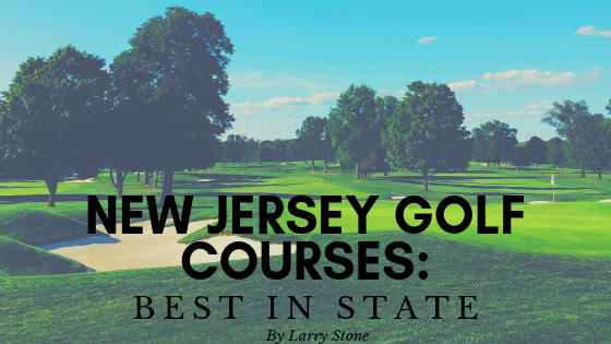 Best Golf Courses in New Jersey State by Larry Stone