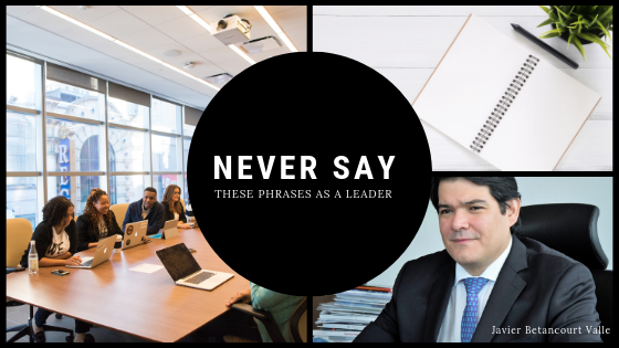 Never Say These Phrases as a Leader _ Javier Betancourt Valle