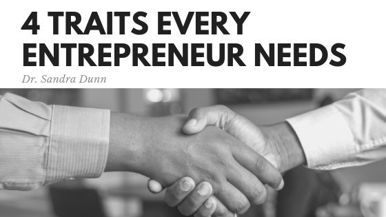 Dr. Sandra Dunn - 4 Traits Every Entrepreneur Needs