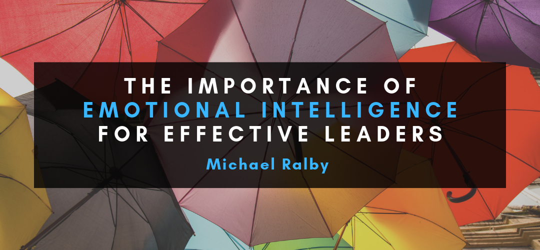 The-Importance-of-Emotional-Intelligence-for-Effective-Leaders-Michael-Ralby-1080x500
