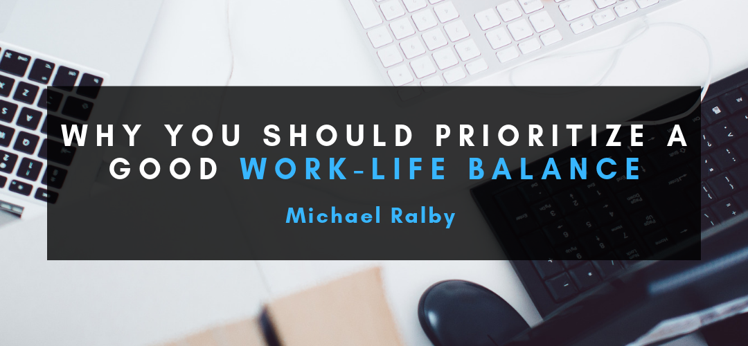 Why-You-Should-Prioritize-a-Good-Work-Life-Balance-Michael-Ralby-1080x500